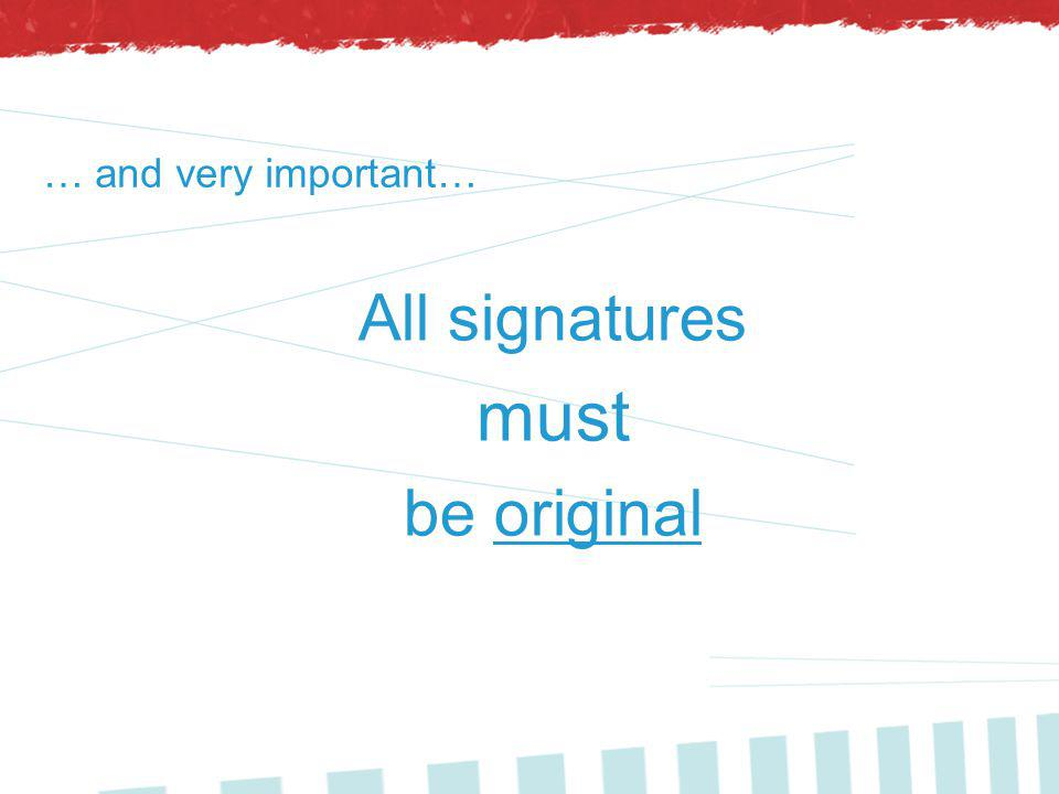 … and very important… All signatures must be original