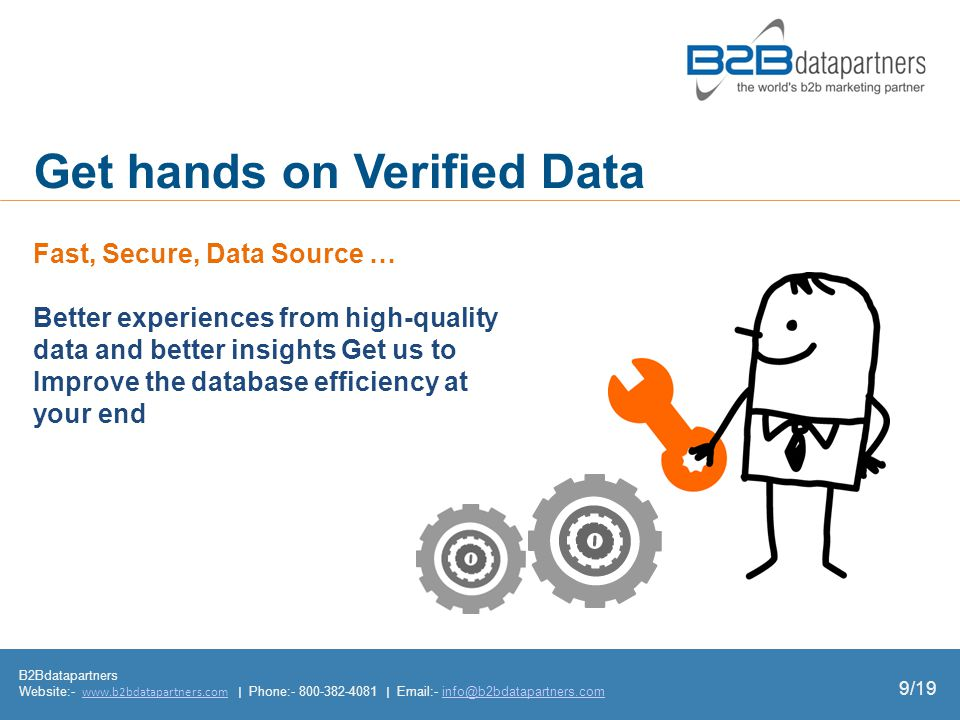 B2Bdatapartners Website:-   | Phone: |  - Get hands on Verified Data Fast, Secure, Data Source … Better experiences from high-quality data and better insights Get us to Improve the database efficiency at your end 9/19