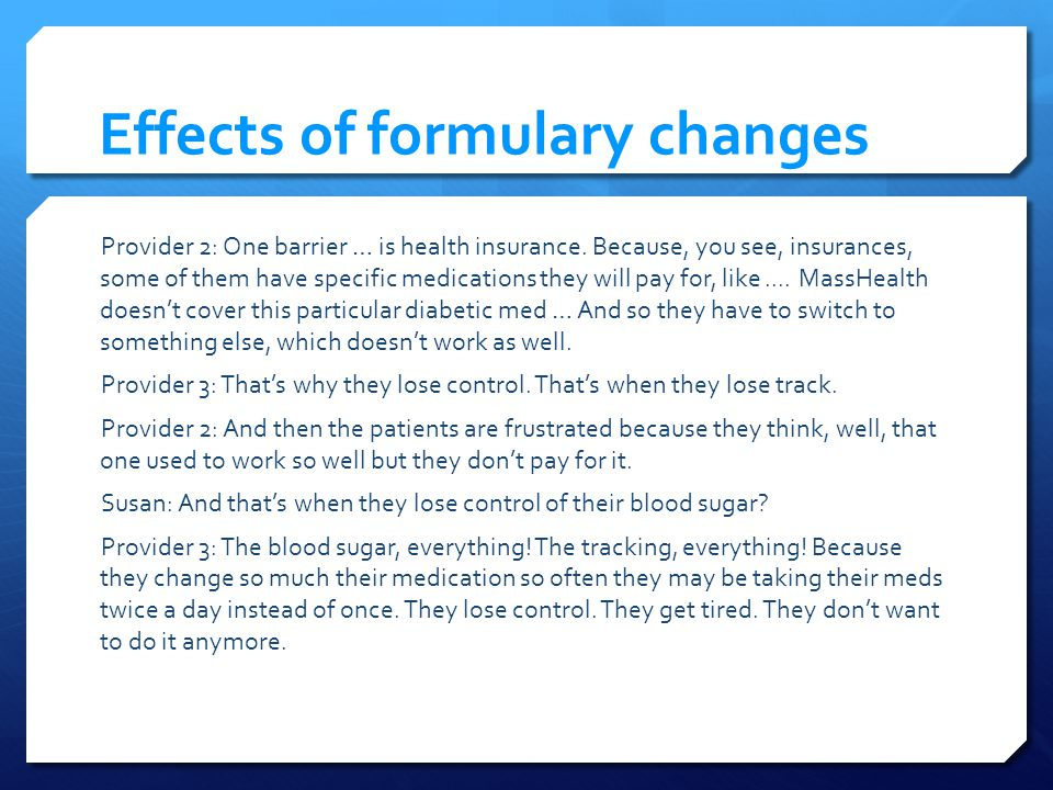 Effects of formulary changes Provider 2: One barrier … is health insurance.