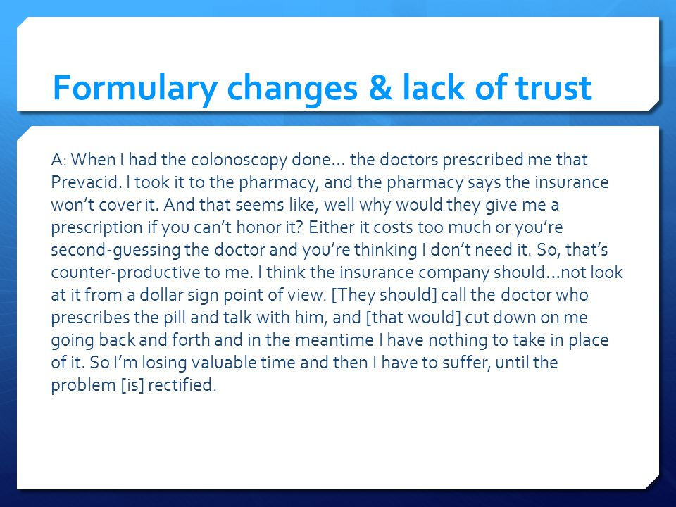 Formulary changes & lack of trust A: When I had the colonoscopy done...