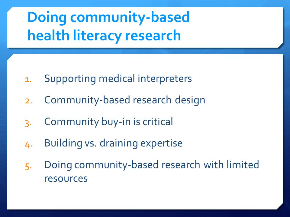 Doing community-based health literacy research 1. Supporting medical interpreters 2.