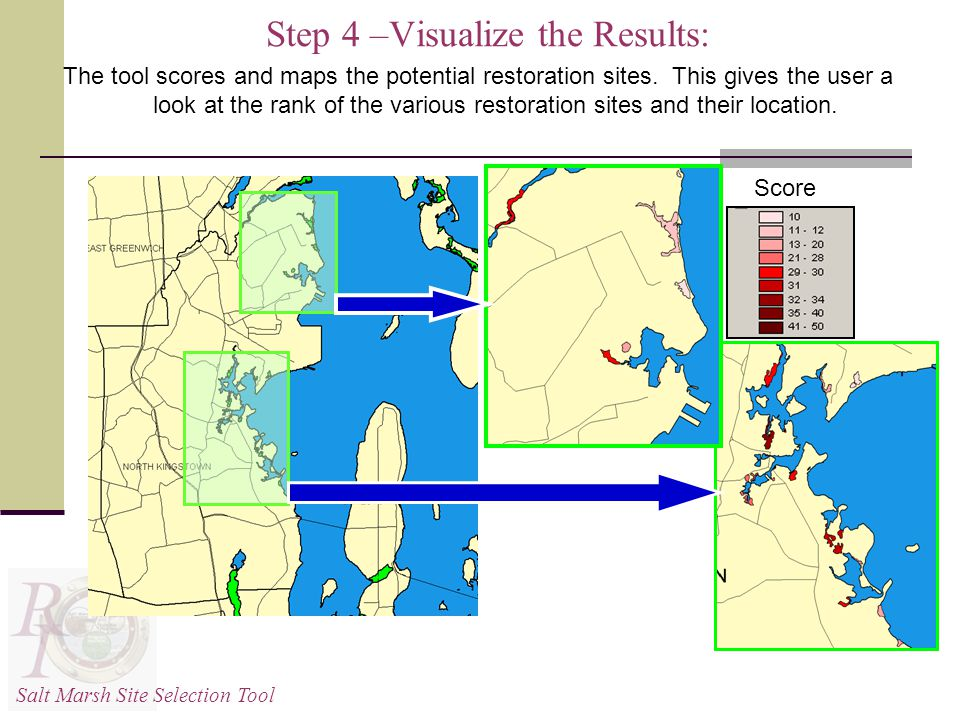 Step 4 –Visualize the Results: Salt Marsh Site Selection Tool Score The tool scores and maps the potential restoration sites.