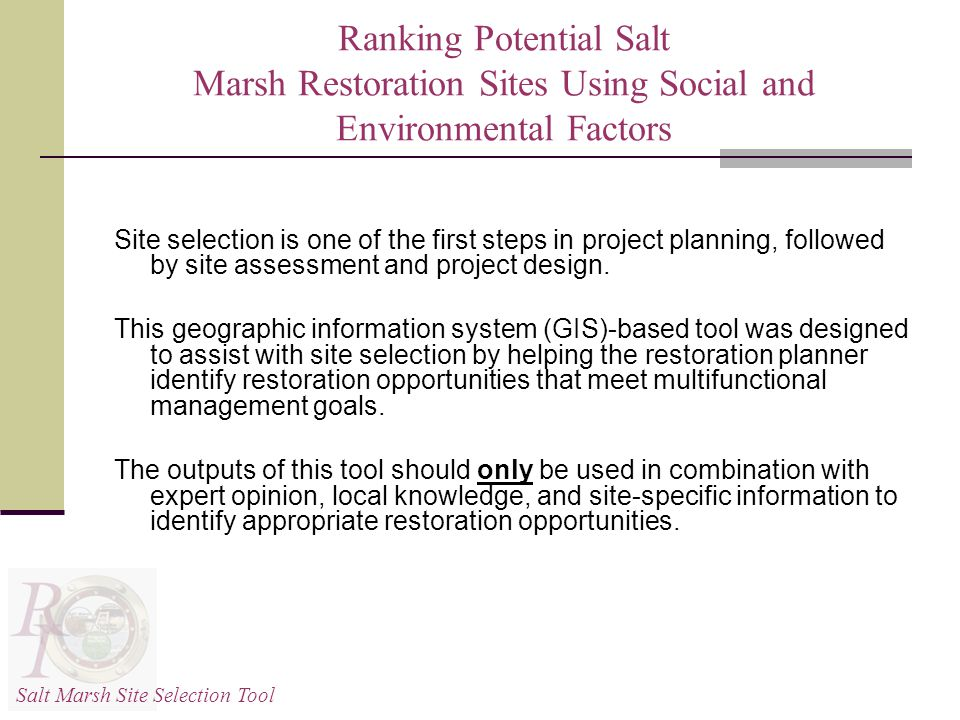 Ranking Potential Salt Marsh Restoration Sites Using Social and Environmental Factors Site selection is one of the first steps in project planning, followed by site assessment and project design.