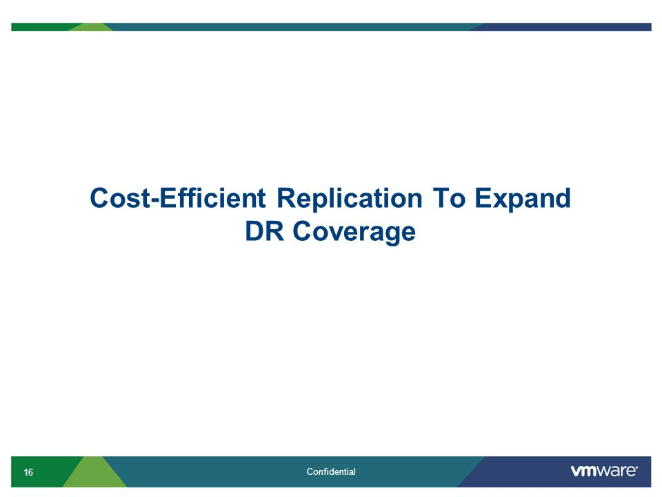 16 Confidential Cost-Efficient Replication To Expand DR Coverage