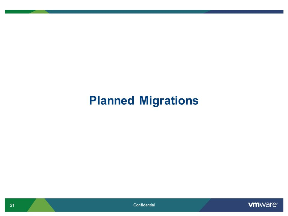 21 Confidential Planned Migrations