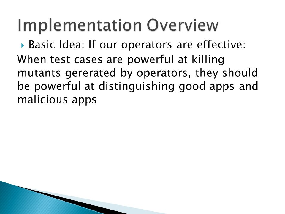 Basic Idea: If our operators are effective: When test cases are powerful at killing mutants gererated by operators, they should be powerful at distinguishing good apps and malicious apps