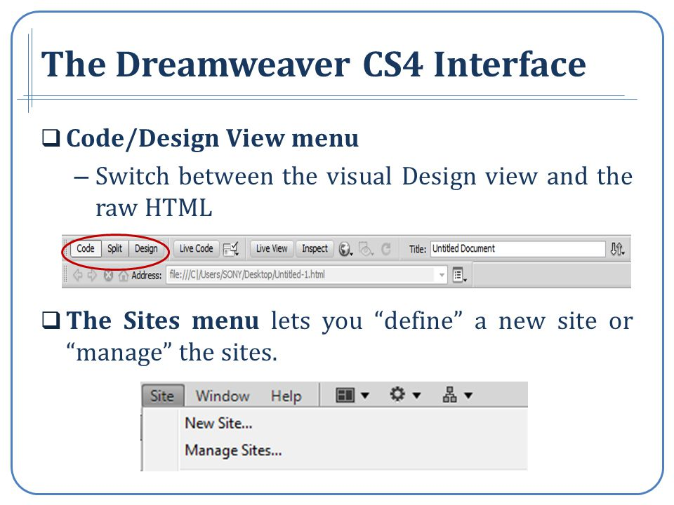 The Dreamweaver CS4 Interface Code/Design View menu – Switch between the visual Design view and the raw HTML The Sites menu lets you define a new site or manage the sites.