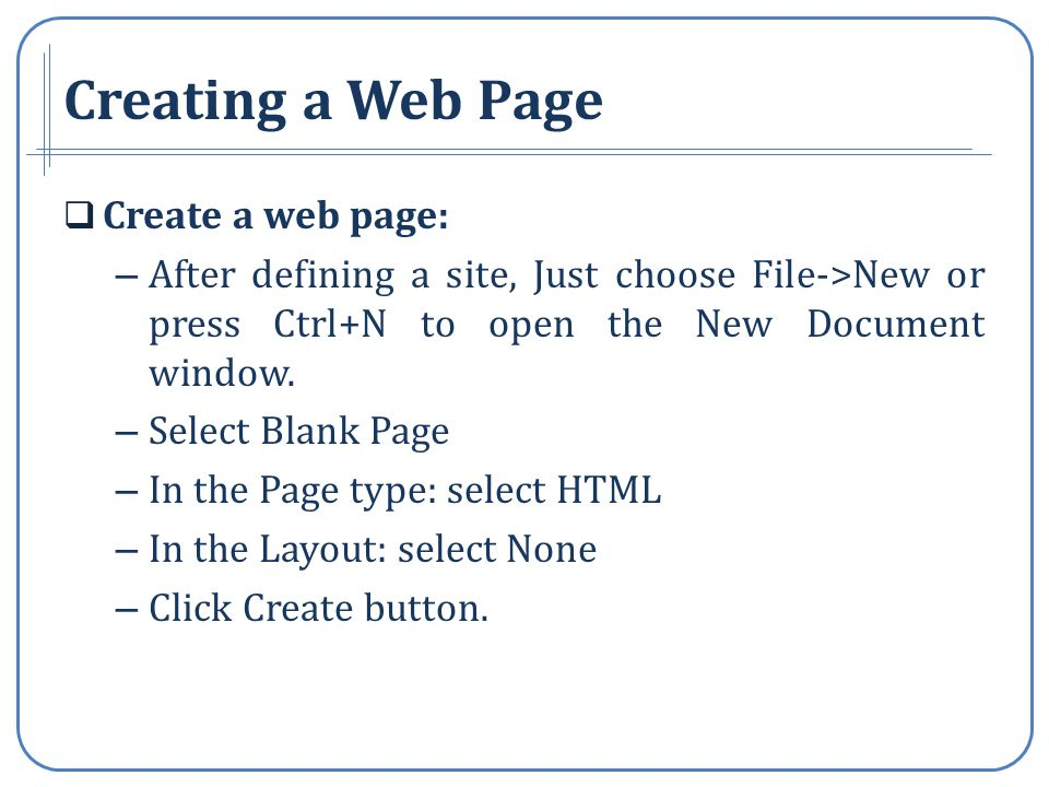 Creating a Web Page Create a web page: – After defining a site, Just choose File->New or press Ctrl+N to open the New Document window.