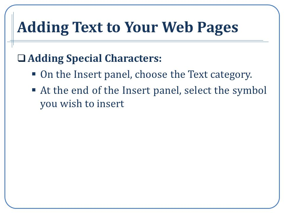 Adding Text to Your Web Pages Adding Special Characters: On the Insert panel, choose the Text category.