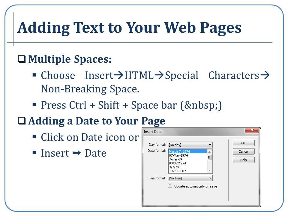 Multiple Spaces: Choose Insert HTML Special Characters Non-Breaking Space.