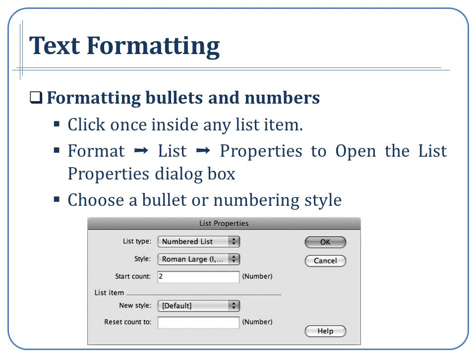Text Formatting Formatting bullets and numbers Click once inside any list item.