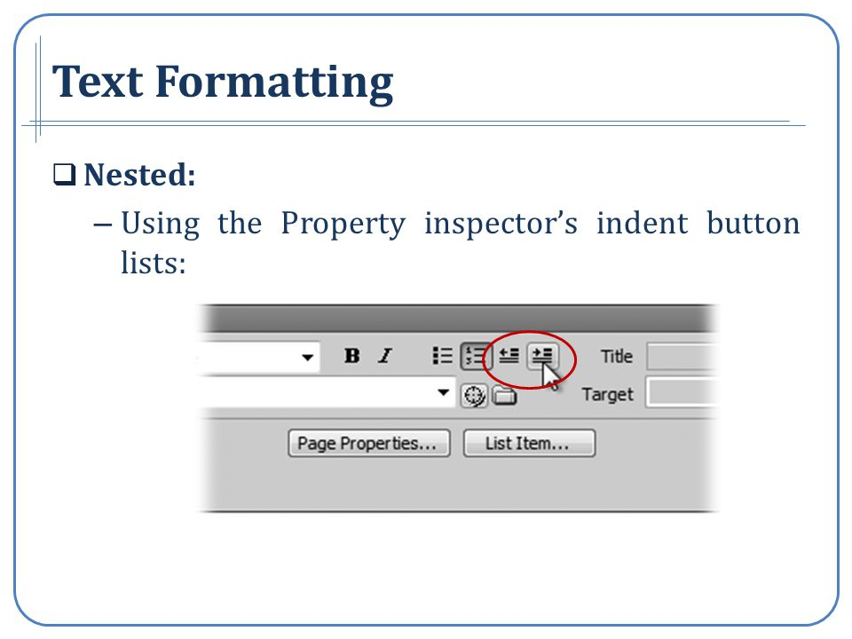 Text Formatting Nested: – Using the Property inspectors indent button lists: