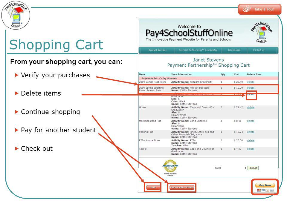 Shopping Cart From your shopping cart, you can: Verify your purchases Delete items Continue shopping Pay for another student Check out