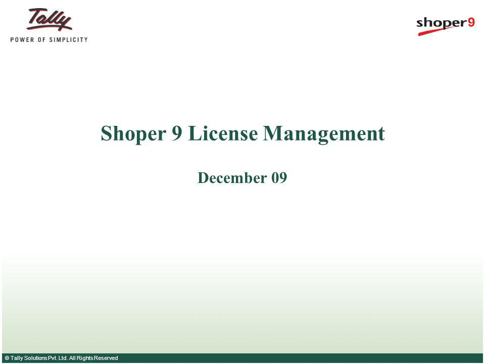 © Tally Solutions Pvt. Ltd. All Rights Reserved Shoper 9 License Management December 09
