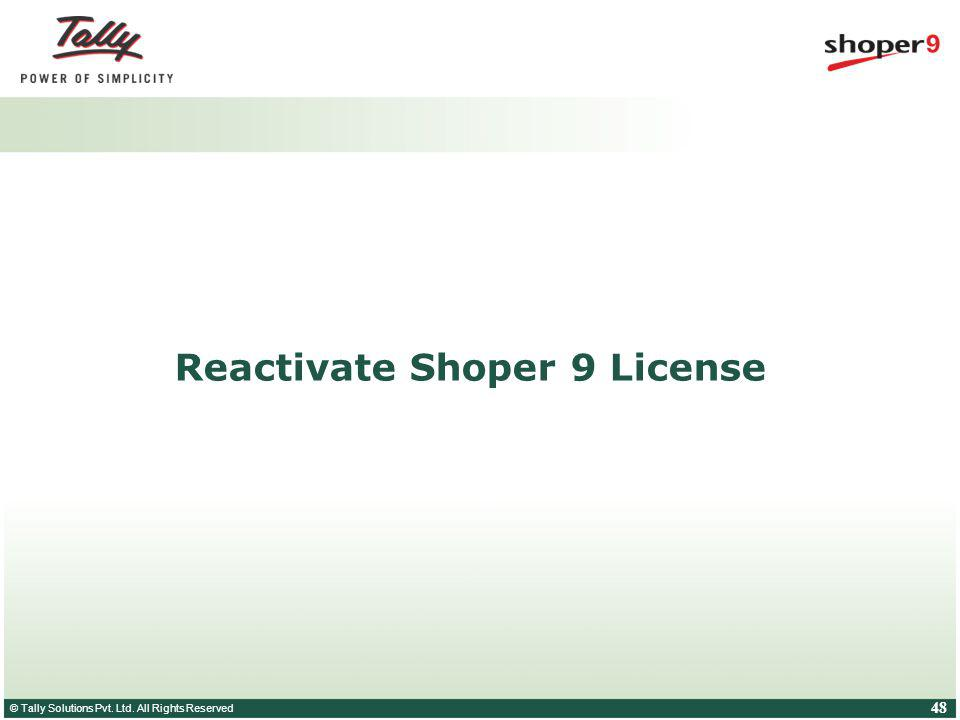 © Tally Solutions Pvt. Ltd. All Rights Reserved 48 Reactivate Shoper 9 License