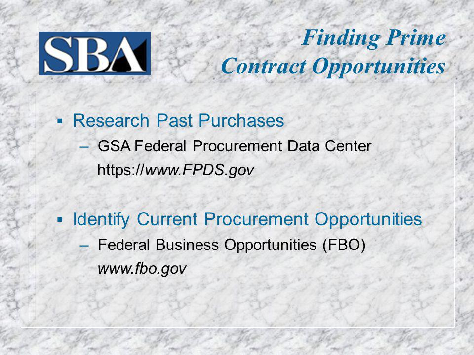 Finding Prime Contract Opportunities Research Past Purchases GSA Federal Procurement Data Center   Identify Current Procurement Opportunities Federal Business Opportunities (FBO)