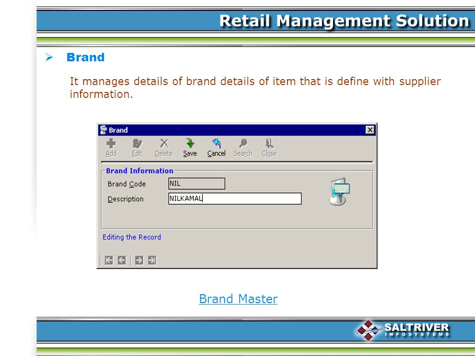 Brand Brand Master It manages details of brand details of item that is define with supplier information.