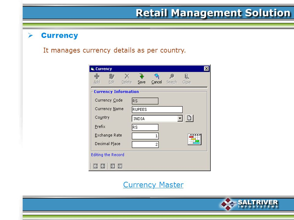 Currency Currency Master It manages currency details as per country.