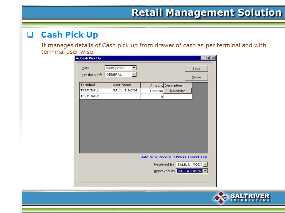 Cash Pick Up It manages details of Cash pick up from drawer of cash as per terminal and with terminal user wise.