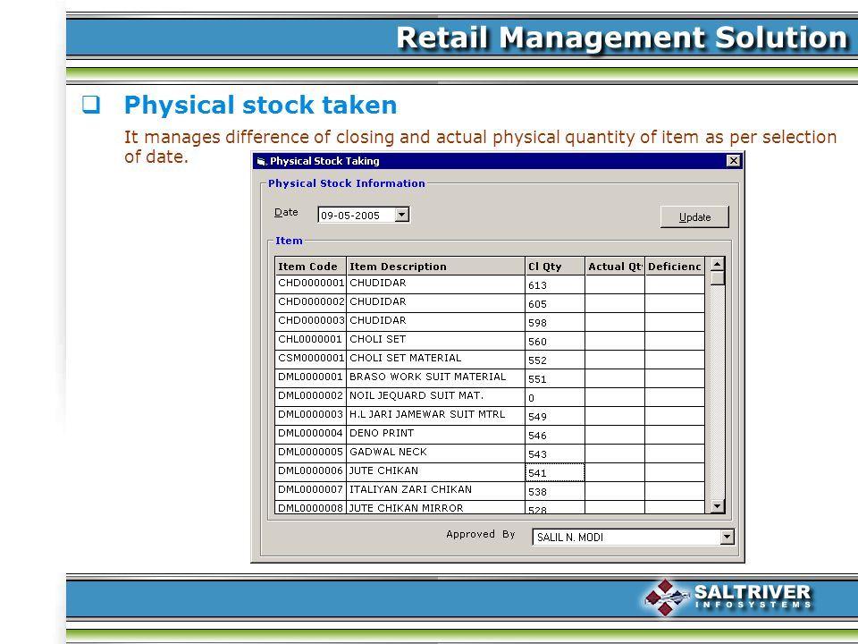 Physical stock taken It manages difference of closing and actual physical quantity of item as per selection of date.
