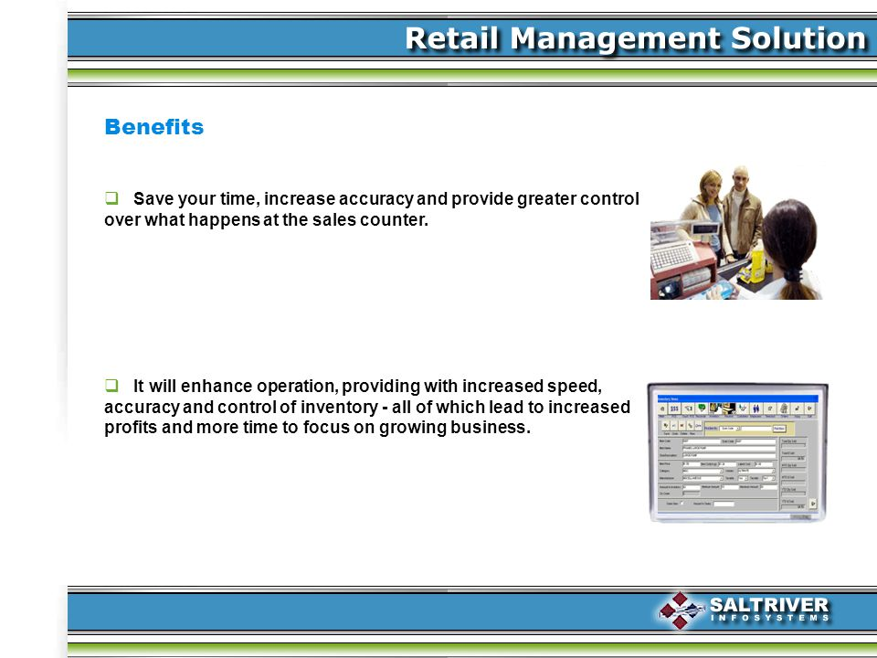 Benefits Save your time, increase accuracy and provide greater control over what happens at the sales counter.