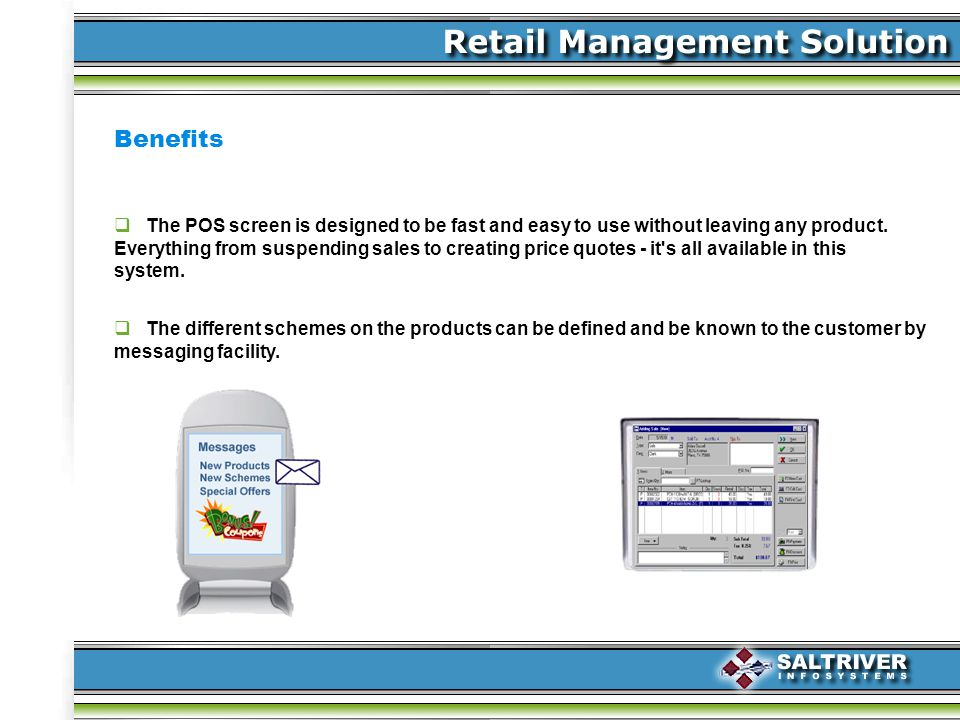 Benefits The different schemes on the products can be defined and be known to the customer by messaging facility.