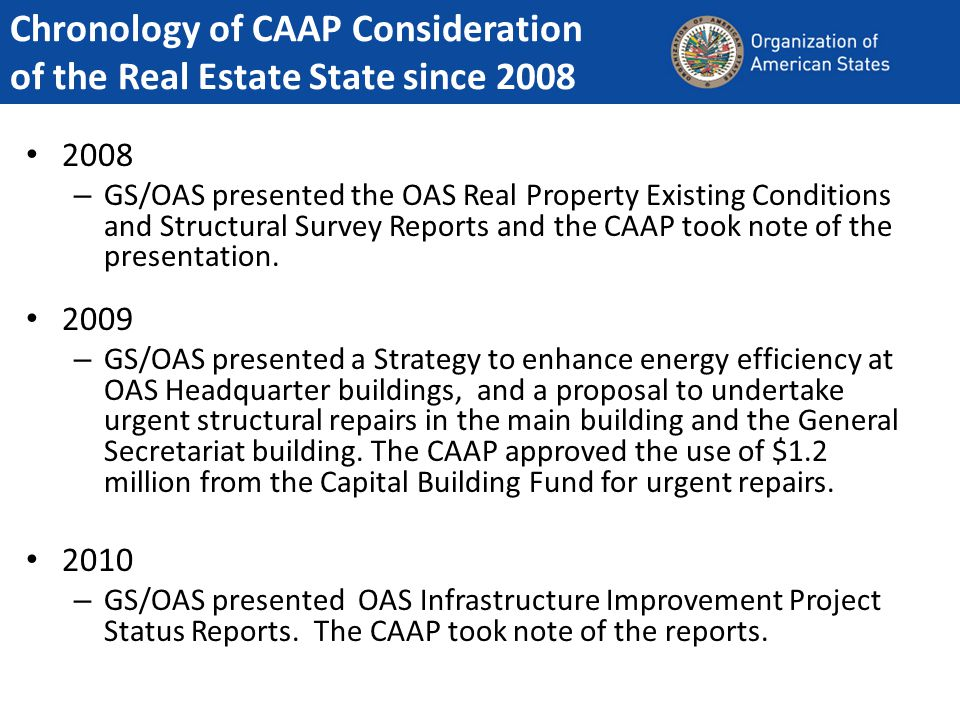 2008 – GS/OAS presented the OAS Real Property Existing Conditions and Structural Survey Reports and the CAAP took note of the presentation.
