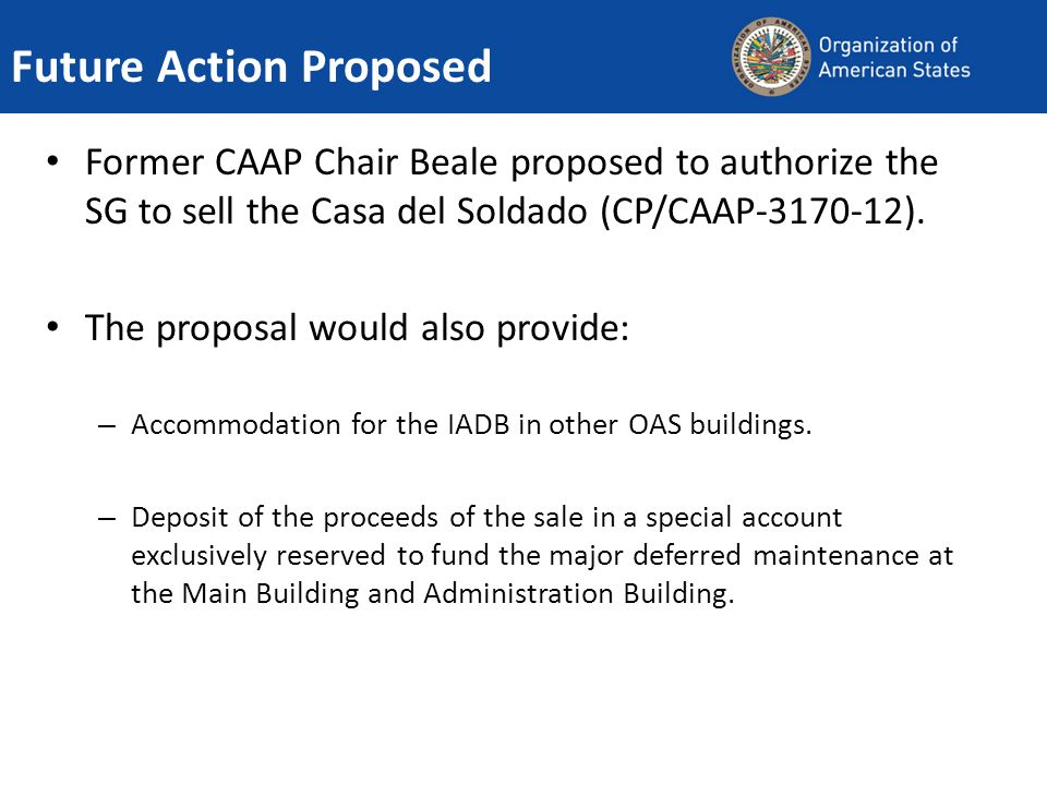Future Action Proposed Former CAAP Chair Beale proposed to authorize the SG to sell the Casa del Soldado (CP/CAAP ).
