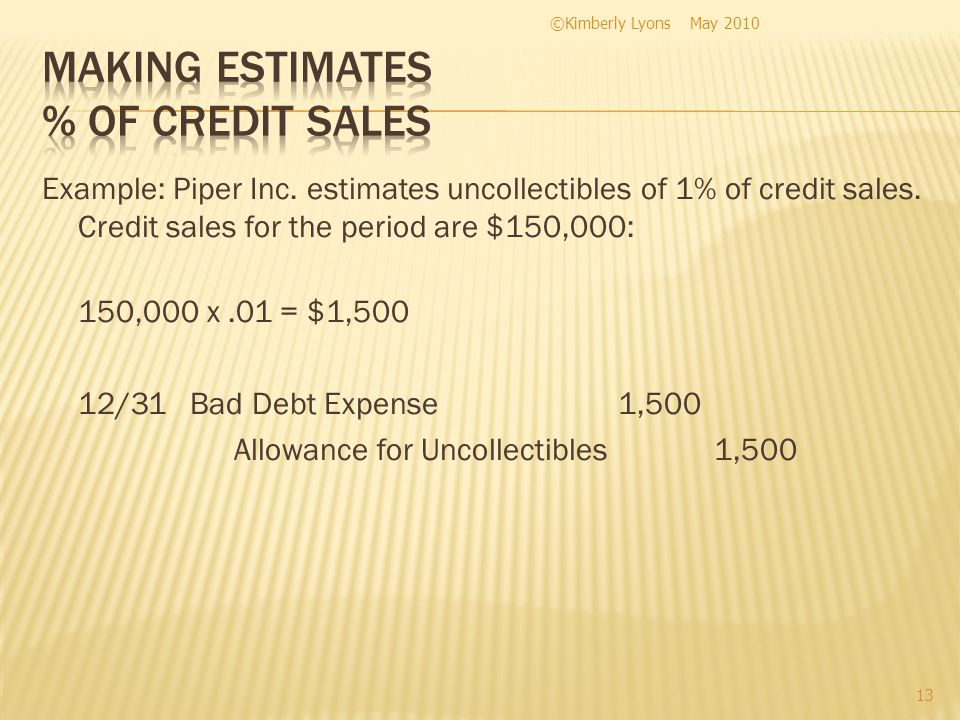 Example: Piper Inc. estimates uncollectibles of 1% of credit sales.