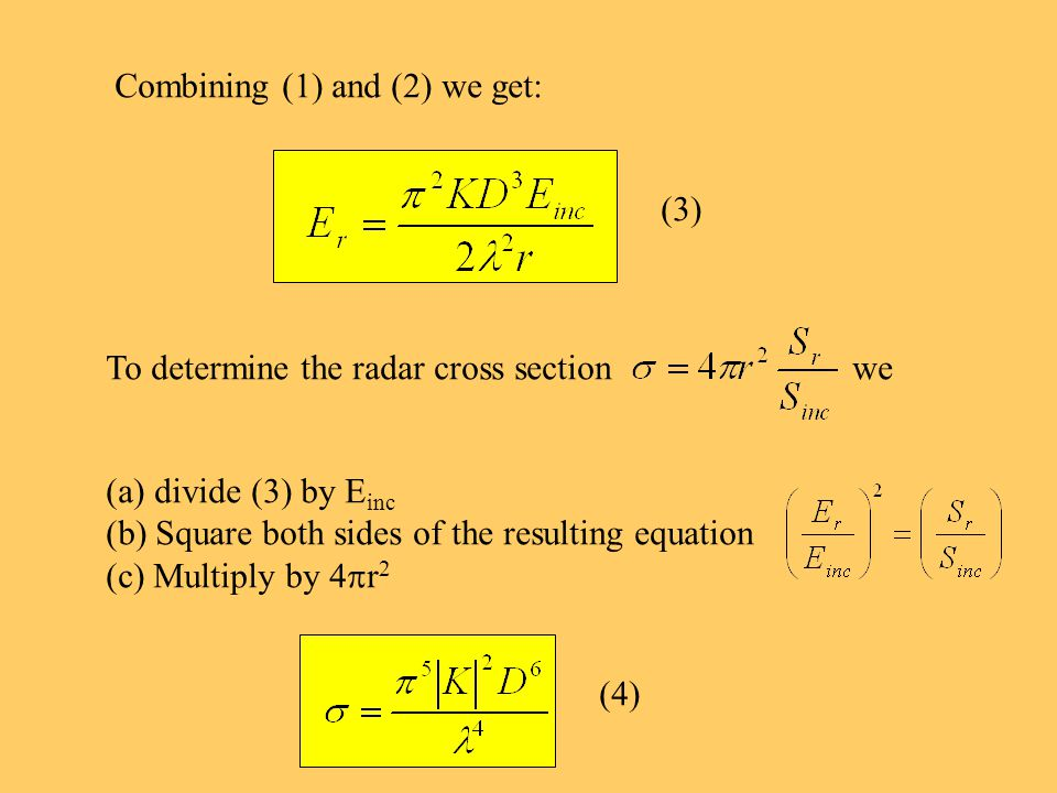 Combining (1) and (2) we get: To determine the radar cross section we (a) divide (3) by E inc (b) Square both sides of the resulting equation (c) Multiply by 4 r 2 (3) (4)