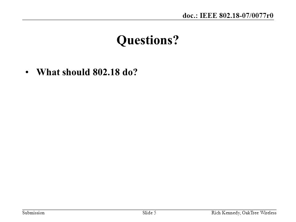 doc.: IEEE /0077r0 SubmissionRich Kennedy, OakTree WirelessSlide 5 Questions.