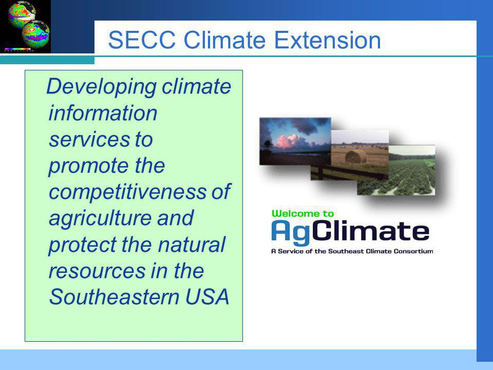 SECC Climate Extension Developing climate information services to promote the competitiveness of agriculture and protect the natural resources in the Southeastern USA