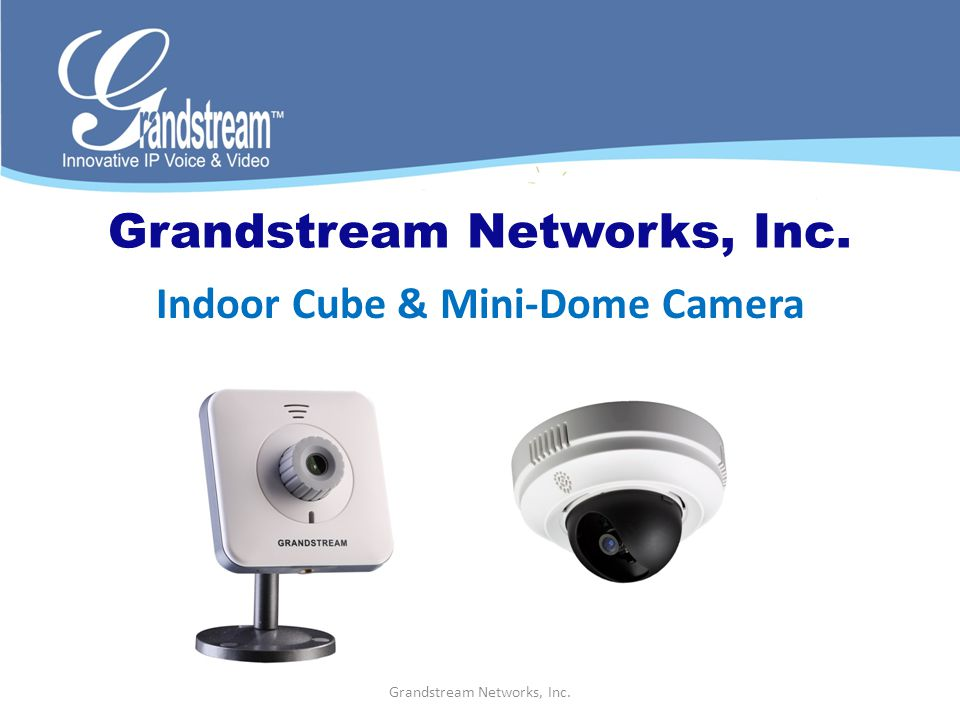 Grandstream Networks, Inc. Indoor Cube & Mini-Dome Camera