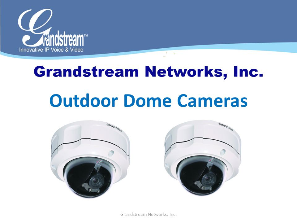 Grandstream Networks, Inc. Outdoor Dome Cameras