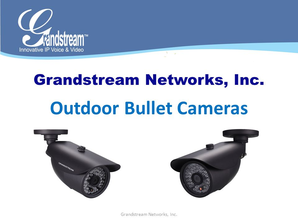 Grandstream Networks, Inc. Outdoor Bullet Cameras