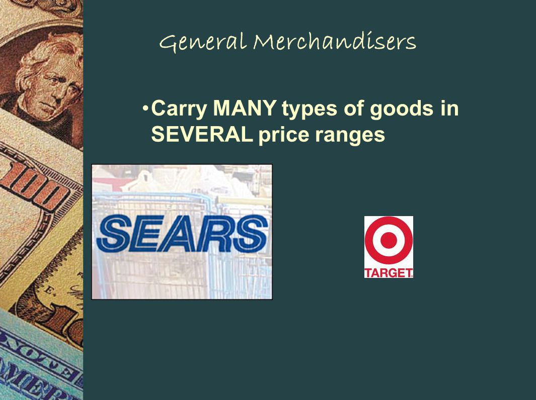 General Merchandisers Carry MANY types of goods in SEVERAL price ranges