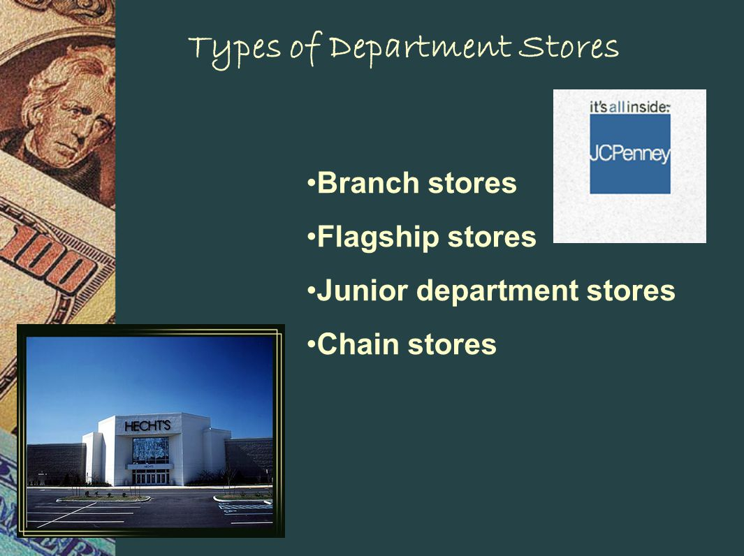 Types of Department Stores Branch stores Flagship stores Junior department stores Chain stores