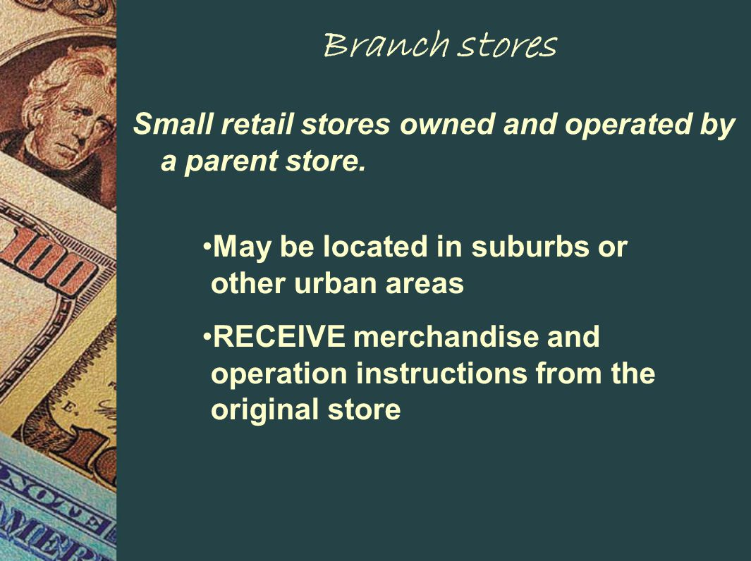 Branch stores Small retail stores owned and operated by a parent store.