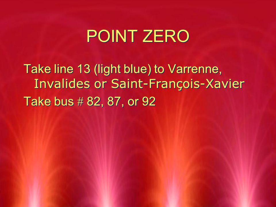 2 POINT ZERO Take Line 13 Light Blue To Varrenne Invalides Or Saint Franois Xavier Bus 82 87 92