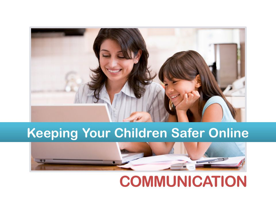 Keeping Your Children Safer Online COMMUNICATION