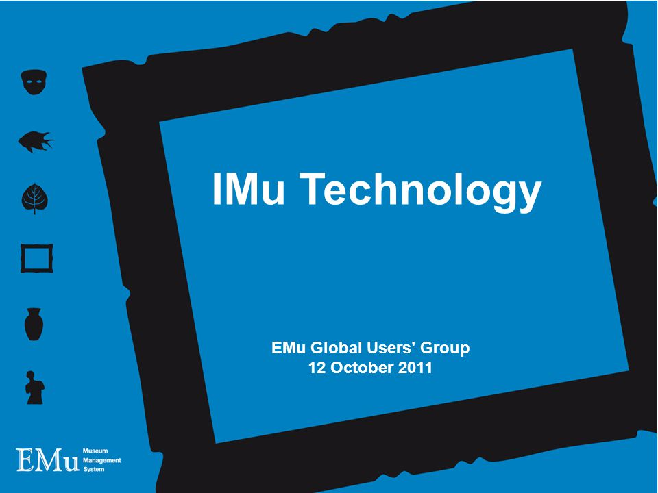 12 October 2011 Andrew Brown IMu Technology EMu Global Users Group 12 October 2011 IMu Technology