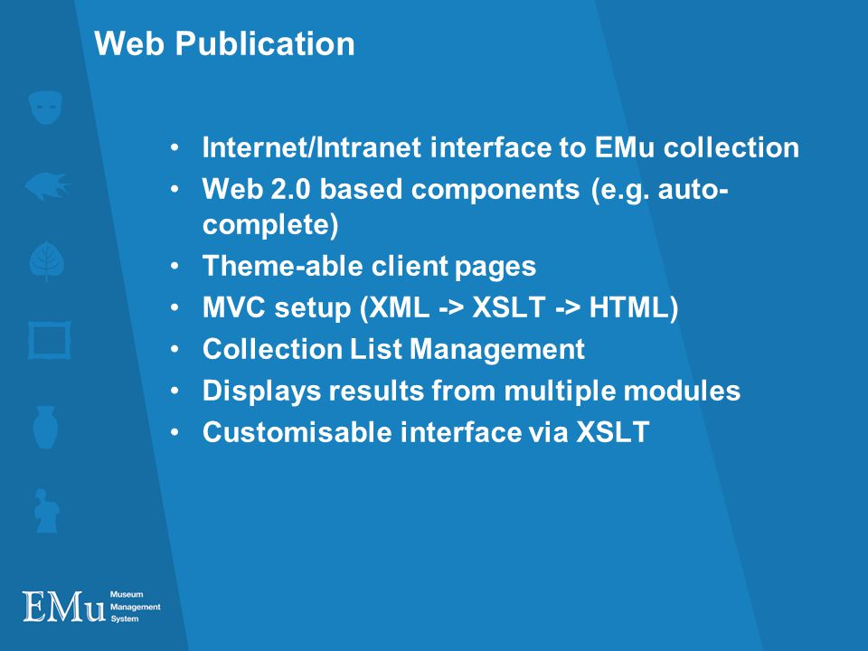 Web Publication Internet/Intranet interface to EMu collection Web 2.0 based components (e.g.