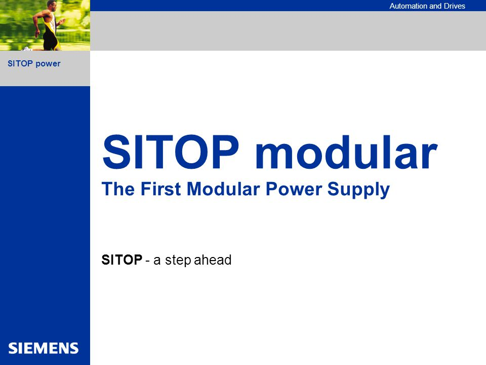 SITOP power Automation and Drives SITOP modular The First Modular Power Supply SITOP - a step ahead