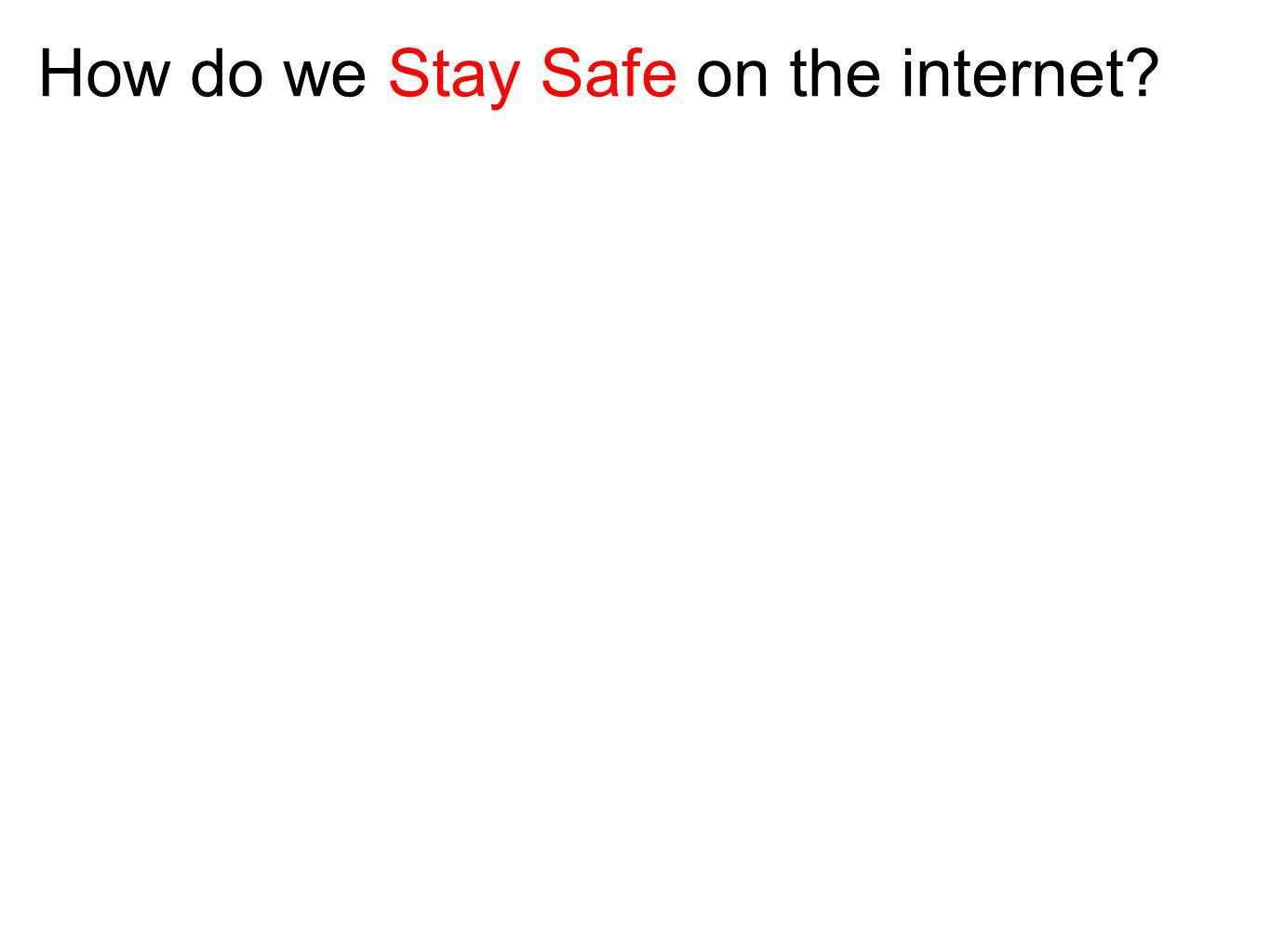How do we Stay Safe on the internet