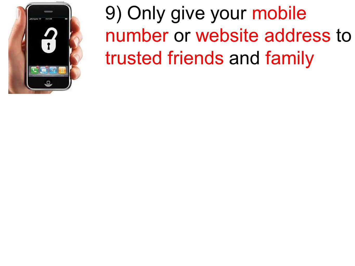 9) Only give your mobile number or website address to trusted friends and family