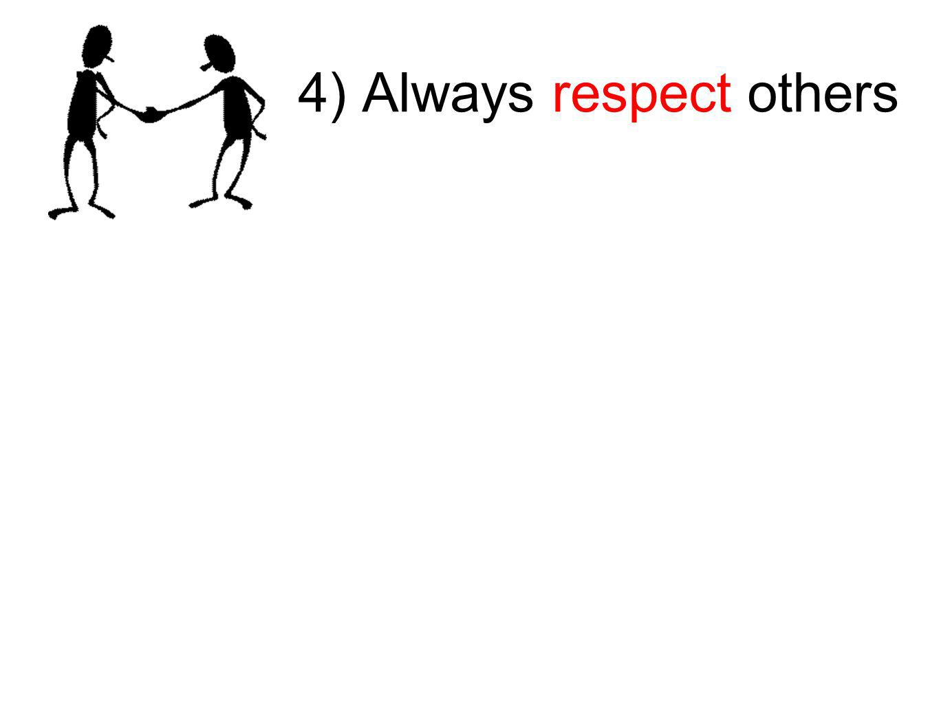 4) Always respect others