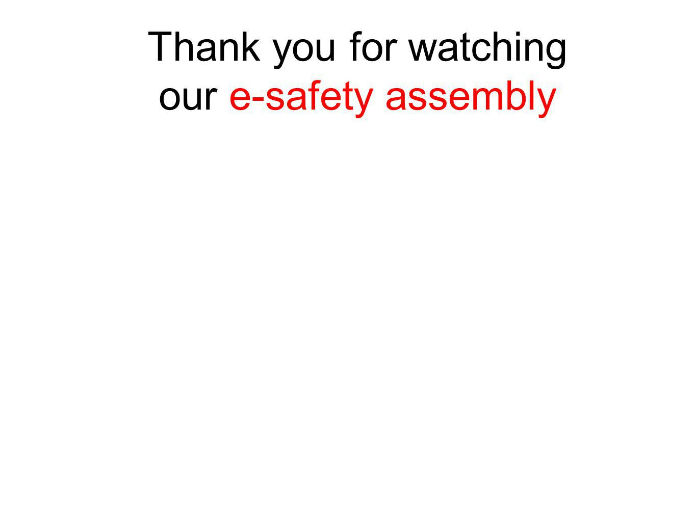 Thank you for watching our e-safety assembly