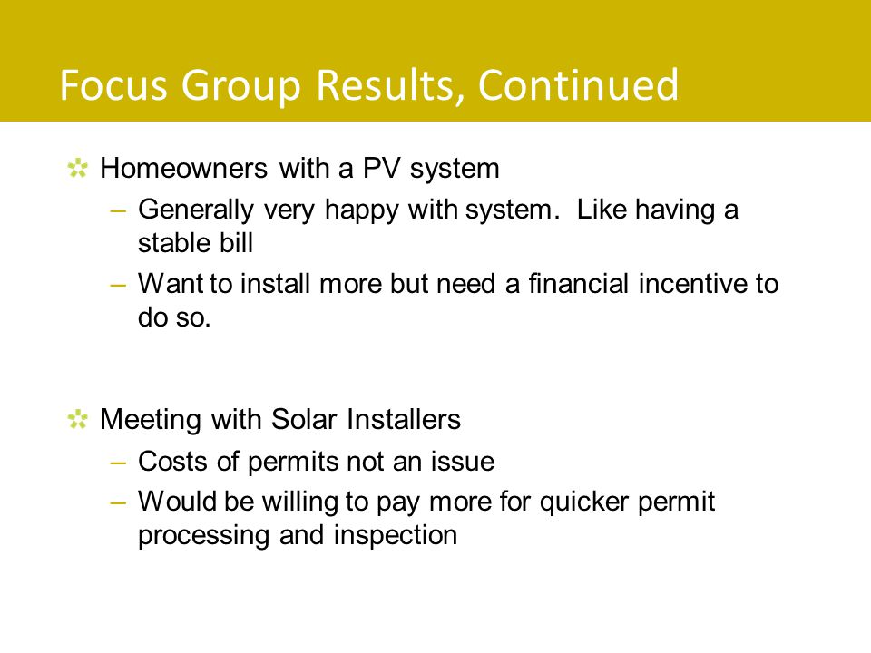 Focus Group Results, Continued Homeowners with a PV system –Generally very happy with system.