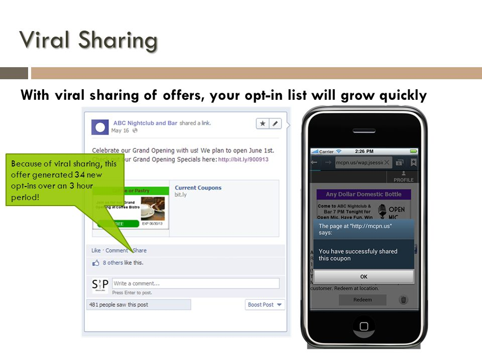 Viral Sharing With viral sharing of offers, your opt-in list will grow quickly Because of viral sharing, this offer generated 34 new opt-ins over an 3 hour period!