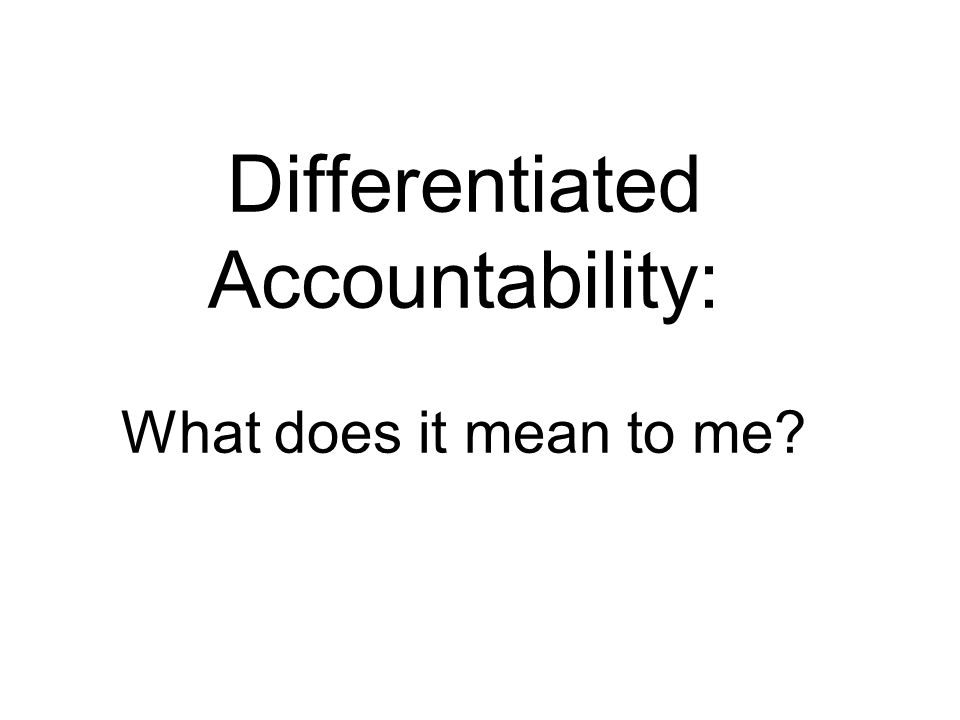 Differentiated Accountability: What does it mean to me